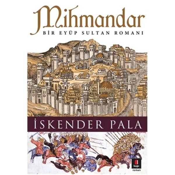 Mihmandar Bir Eyüp Sultan Romanı Yazar: İskender Pala   Kapı Yayınları
